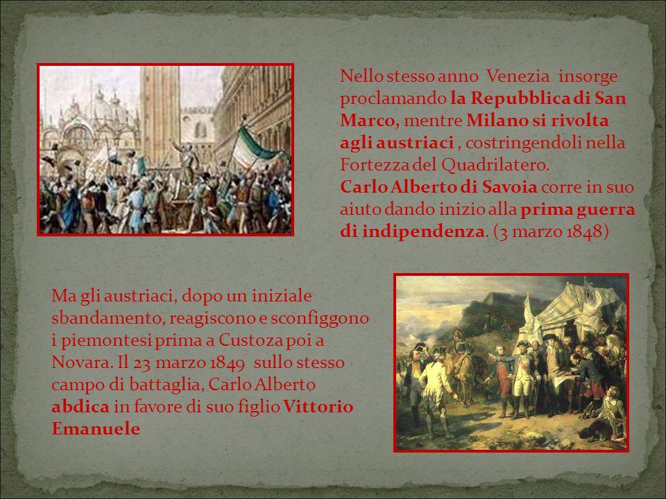 Nello stesso anno Venezia insorge proclamando la Repubblica di San Marco, mentre Milano si rivolta agli austriaci , costringendoli nella Fortezza del Quadrilatero.