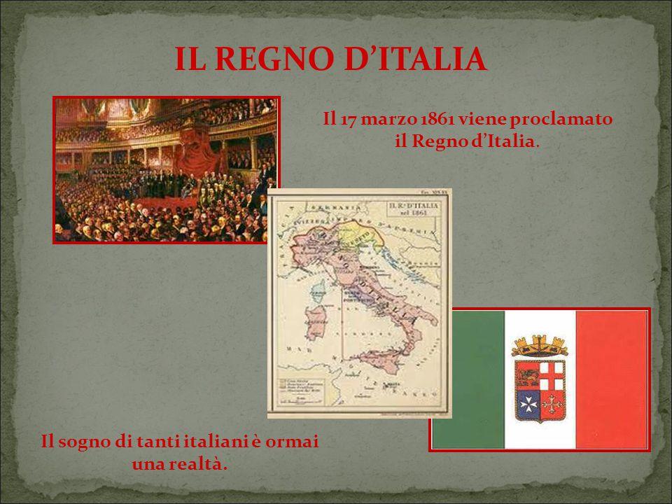 IL REGNO D'ITALIA Il 17 marzo 1861 viene proclamato il Regno d'Italia.