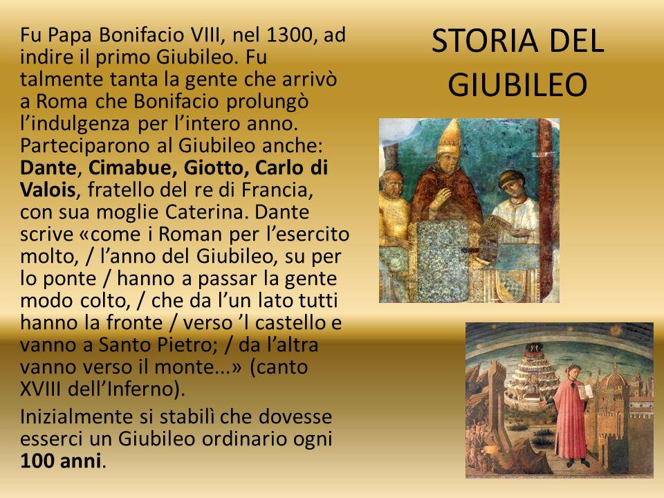 Fu Papa Bonifacio VIII, nel 1300, ad indire il primo Giubileo
