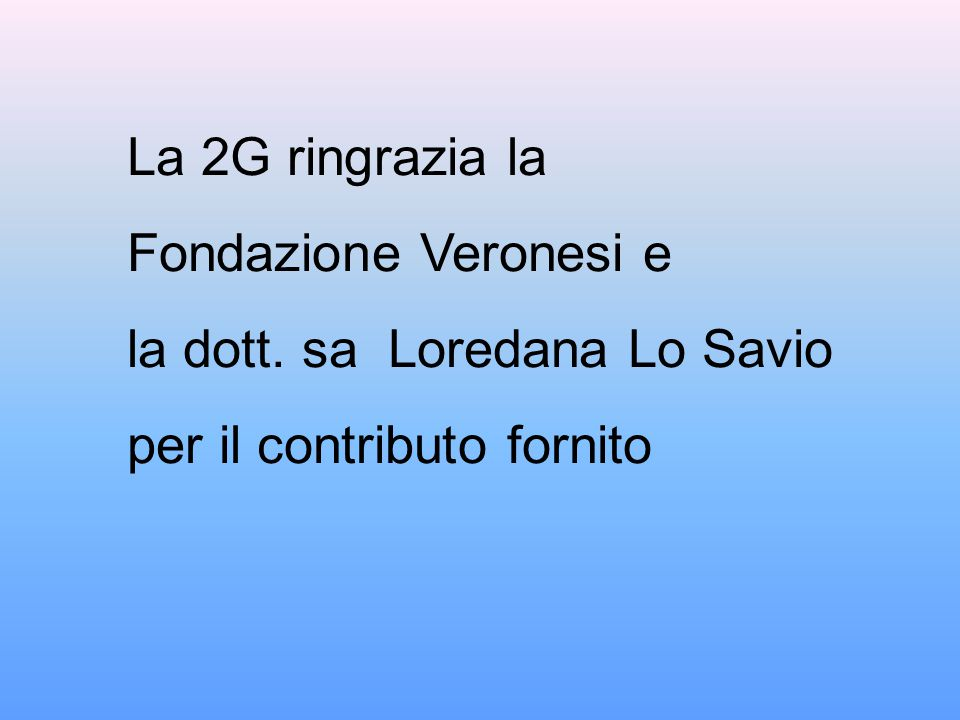 La 2G ringrazia la Fondazione Veronesi e la dott. sa Loredana Lo Savio per il contributo fornito