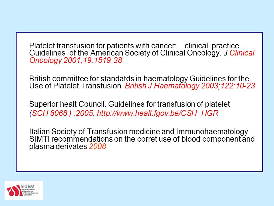 Platelet transfusion for patients with cancer: clinical practice Guidelines of the American Society of Clinical Oncology. J Clinical Oncology 2001;19:1519-38