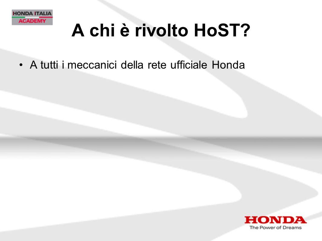 A chi è rivolto HoST A tutti i meccanici della rete ufficiale Honda