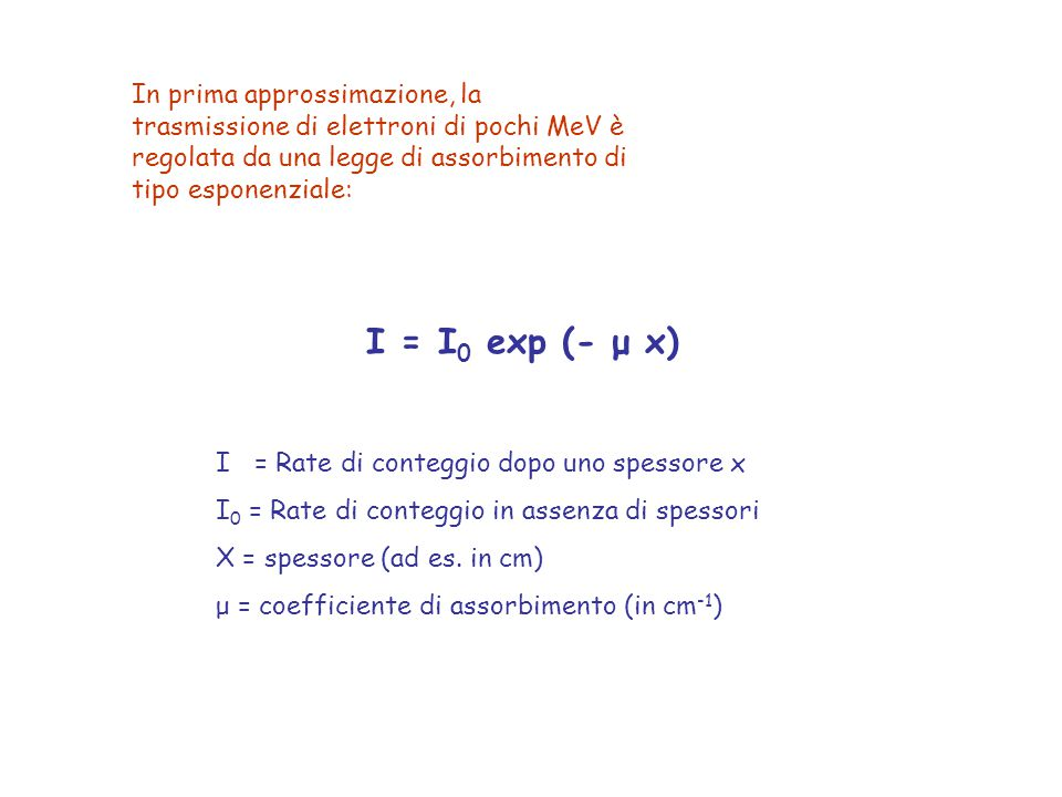 In prima approssimazione, la trasmissione di elettroni di pochi MeV è regolata da una legge di assorbimento di tipo esponenziale: