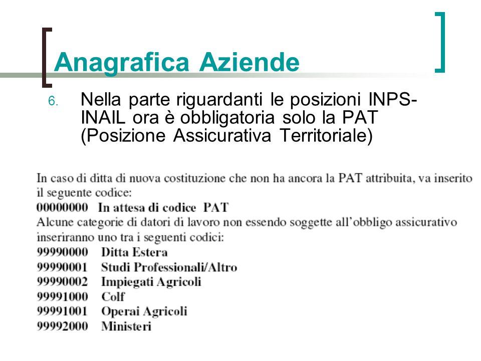 Anagrafica Aziende Nella parte riguardanti le posizioni INPS-INAIL ora è obbligatoria solo la PAT (Posizione Assicurativa Territoriale)
