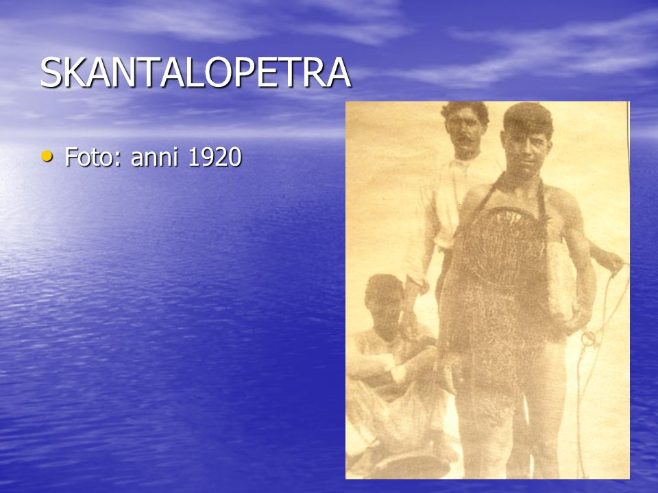 SKANTALOPETRA Foto: anni 1920