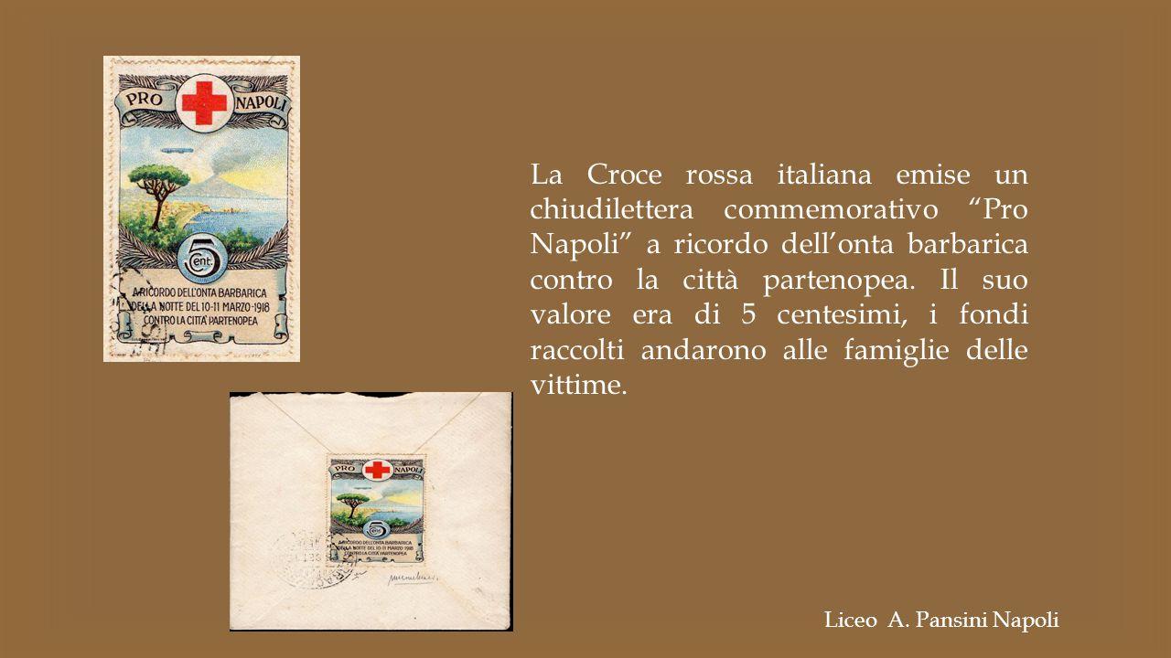 La Croce rossa italiana emise un chiudilettera commemorativo Pro Napoli a ricordo dell'onta barbarica contro la città partenopea. Il suo valore era di 5 centesimi, i fondi raccolti andarono alle famiglie delle vittime.