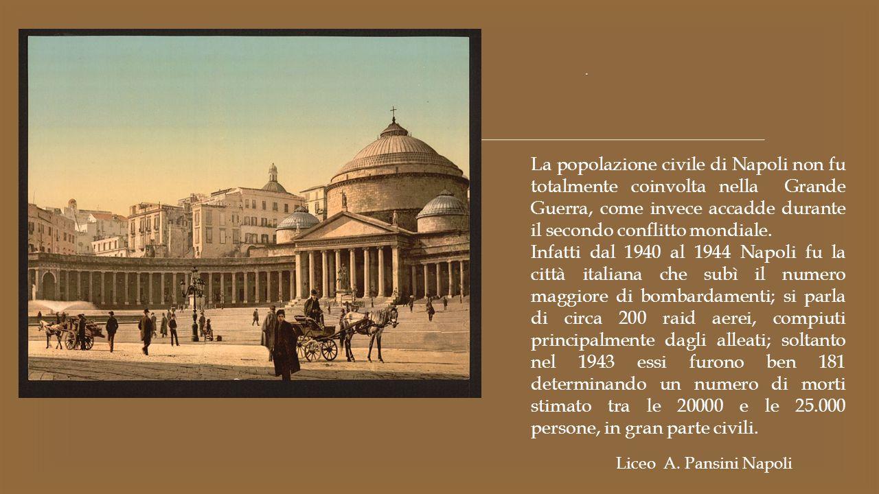 . La popolazione civile di Napoli non fu totalmente coinvolta nella Grande Guerra, come invece accadde durante il secondo conflitto mondiale.