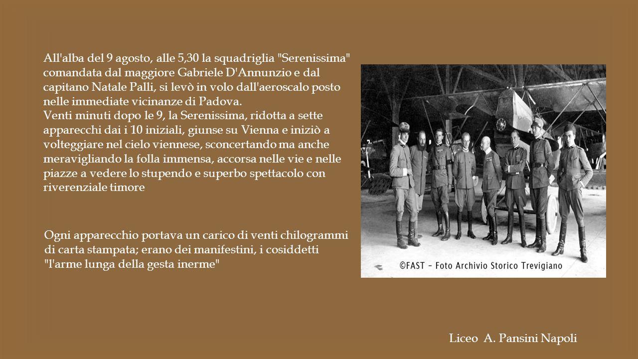 All alba del 9 agosto, alle 5,30 la squadriglia Serenissima comandata dal maggiore Gabriele D Annunzio e dal capitano Natale Palli, si levò in volo dall aeroscalo posto nelle immediate vicinanze di Padova.