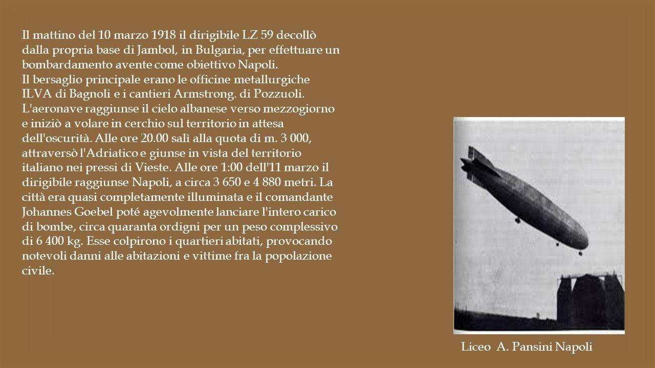 Il mattino del 10 marzo 1918 il dirigibile LZ 59 decollò dalla propria base di Jambol, in Bulgaria, per effettuare un bombardamento avente come obiettivo Napoli.