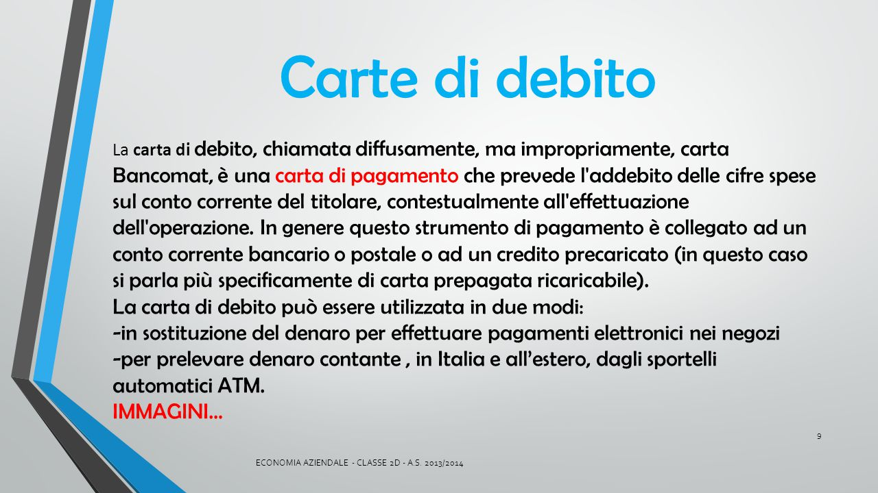 Carte di debito La carta di debito può essere utilizzata in due modi: