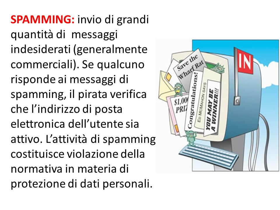 SPAMMING: invio di grandi quantità di messaggi indesiderati (generalmente commerciali).
