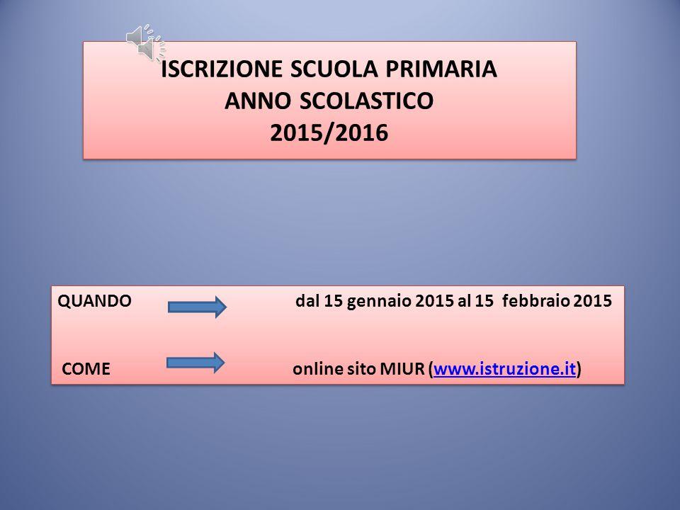 ISCRIZIONE SCUOLA PRIMARIA ANNO SCOLASTICO 2015/2016