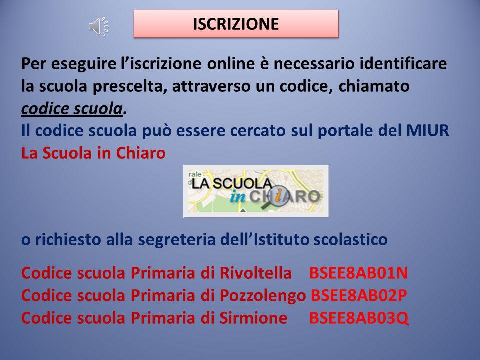 ISCRIZIONE Per eseguire l'iscrizione online è necessario identificare la scuola prescelta, attraverso un codice, chiamato codice scuola.