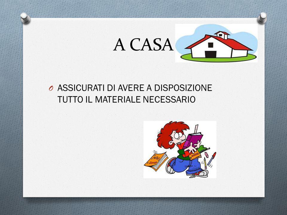 A CASA ASSICURATI DI AVERE A DISPOSIZIONE TUTTO IL MATERIALE NECESSARIO
