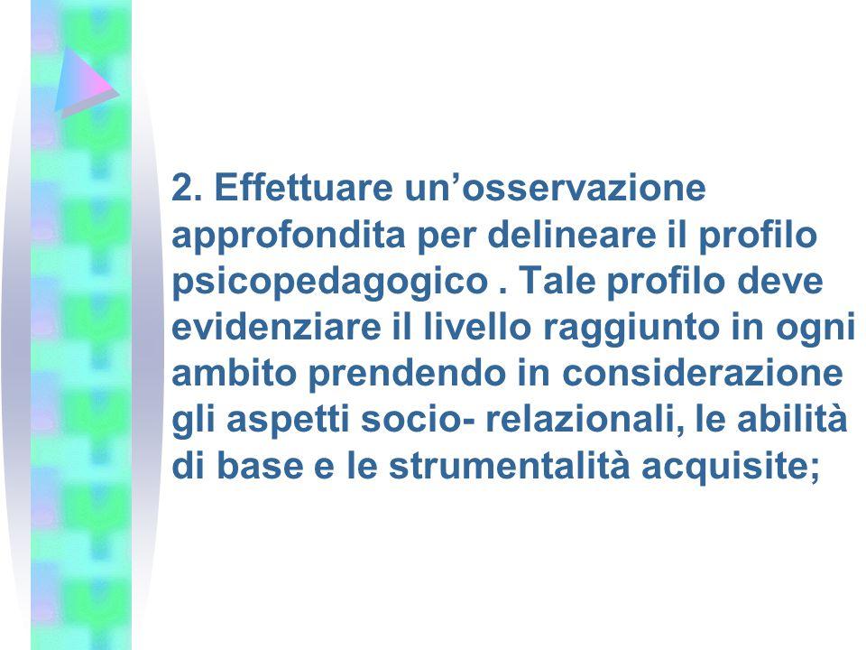 2. Effettuare un'osservazione approfondita per delineare il profilo psicopedagogico .