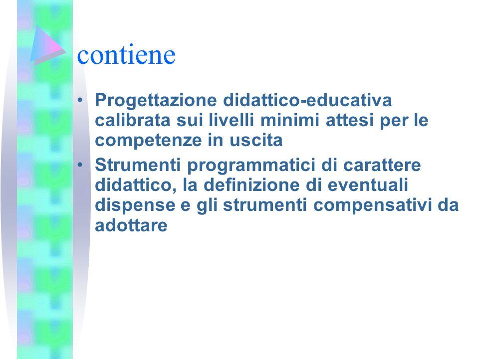 contiene Progettazione didattico-educativa calibrata sui livelli minimi attesi per le competenze in uscita.