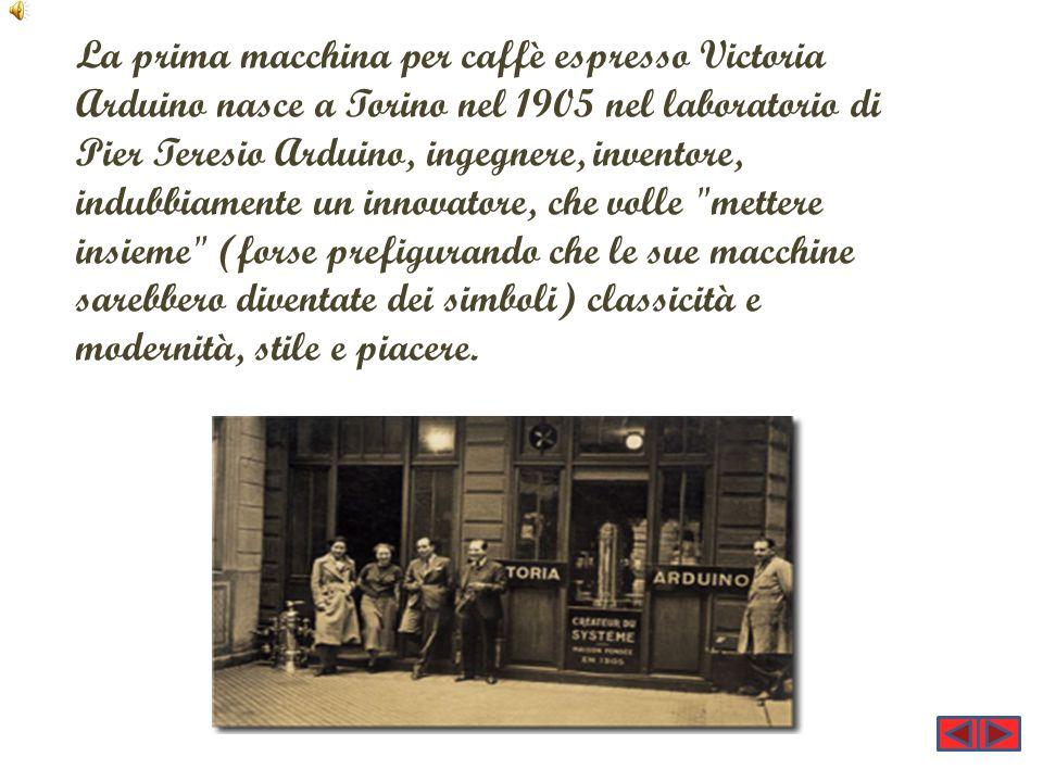 La prima macchina per caffè espresso Victoria Arduino nasce a Torino nel 1905 nel laboratorio di Pier Teresio Arduino, ingegnere, inventore, indubbiamente un innovatore, che volle mettere insieme (forse prefigurando che le sue macchine sarebbero diventate dei simboli) classicità e modernità, stile e piacere.