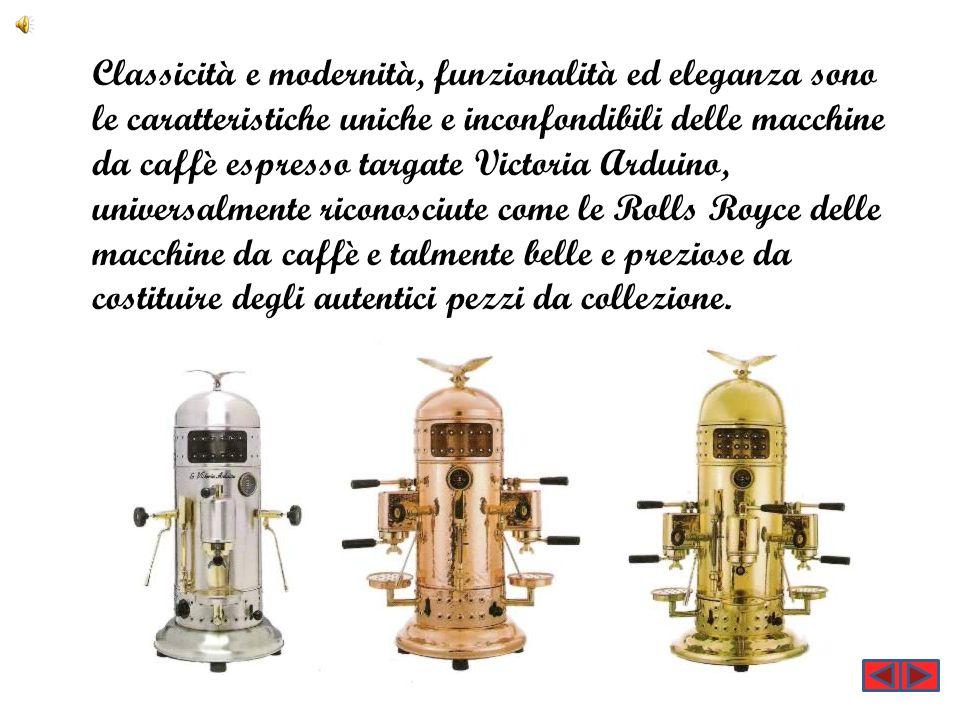 Classicità e modernità, funzionalità ed eleganza sono le caratteristiche uniche e inconfondibili delle macchine da caffè espresso targate Victoria Arduino, universalmente riconosciute come le Rolls Royce delle macchine da caffè e talmente belle e preziose da costituire degli autentici pezzi da collezione.