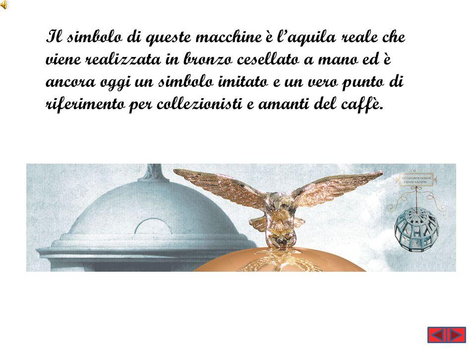 Il simbolo di queste macchine è l'aquila reale che viene realizzata in bronzo cesellato a mano ed è ancora oggi un simbolo imitato e un vero punto di riferimento per collezionisti e amanti del caffè.