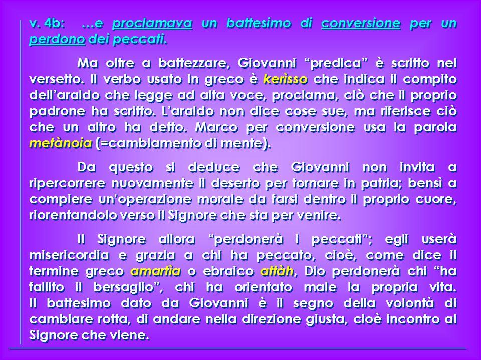 v. 4b: …e proclamava un battesimo di conversione per un perdono dei peccati.