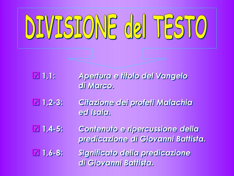 DIVISIONE del TESTO  1,1: Apertura e titolo del Vangelo di Marco.