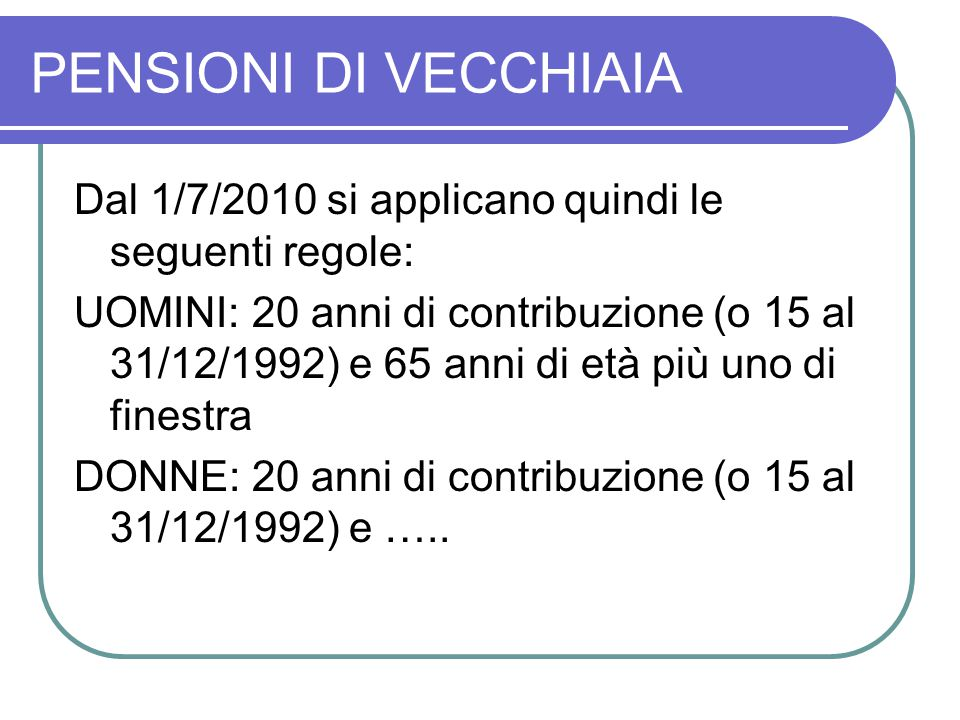 PENSIONI DI VECCHIAIA Dal 1/7/2010 si applicano quindi le seguenti regole: