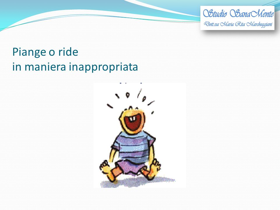 Piange o ride in maniera inappropriata