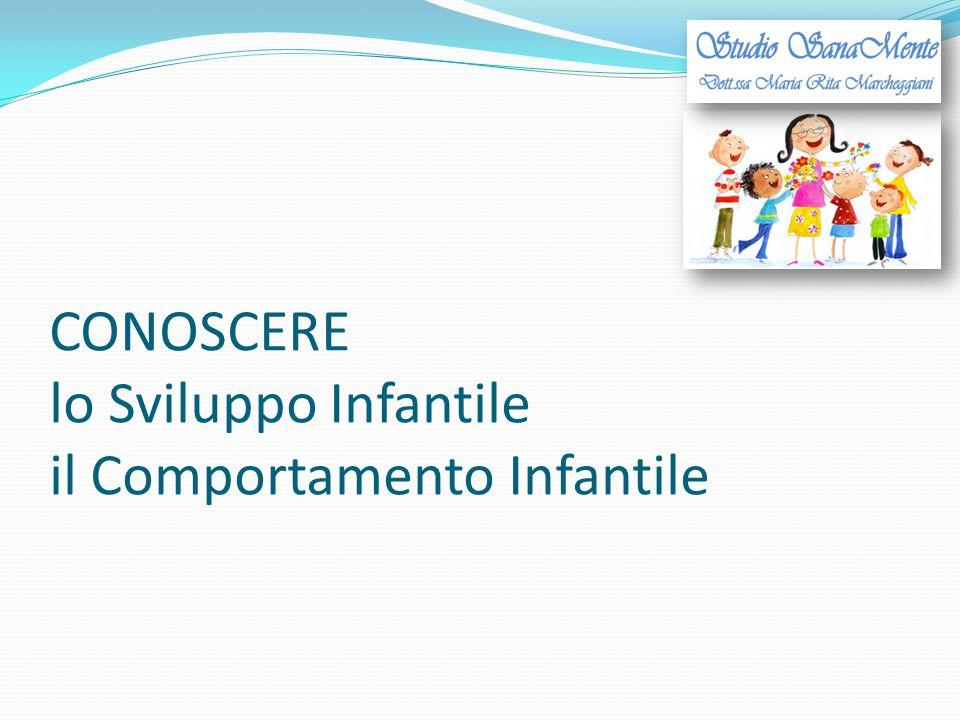 CONOSCERE lo Sviluppo Infantile il Comportamento Infantile