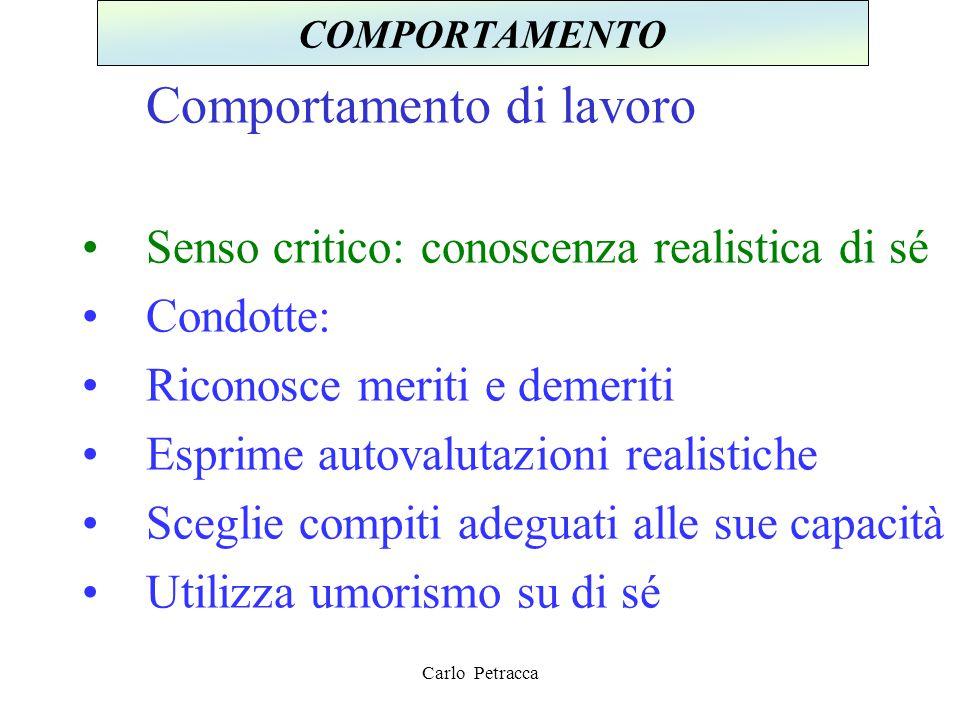 Senso critico: conoscenza realistica di sé Condotte: