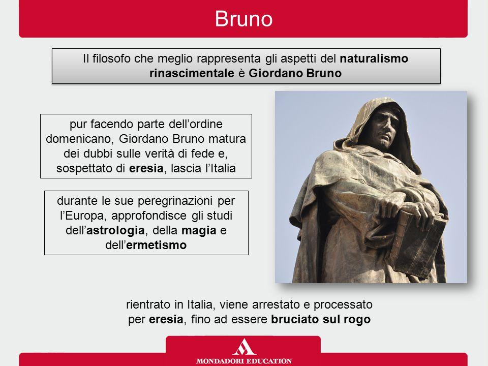 Bruno Il filosofo che meglio rappresenta gli aspetti del naturalismo rinascimentale è Giordano Bruno.