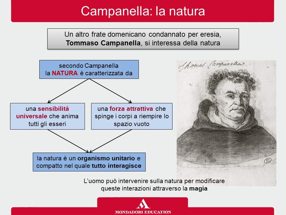 Campanella: la natura Un altro frate domenicano condannato per eresia, Tommaso Campanella, si interessa della natura.