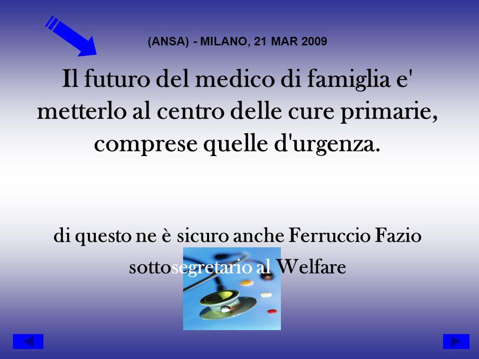 (ANSA) - MILANO, 21 MAR 2009 Il futuro del medico di famiglia e metterlo al centro delle cure primarie, comprese quelle d urgenza.