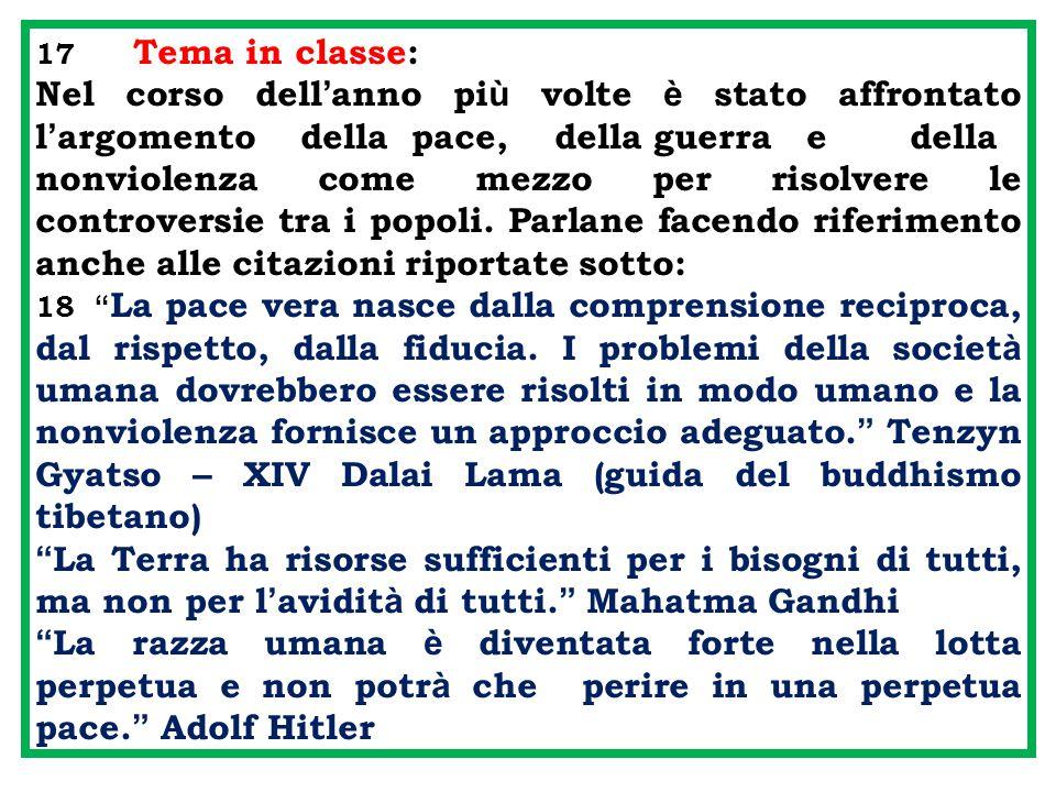 17 Tema in classe: Nel corso dell'anno più volte è stato affrontato l'argomento della pace, della guerra e della.