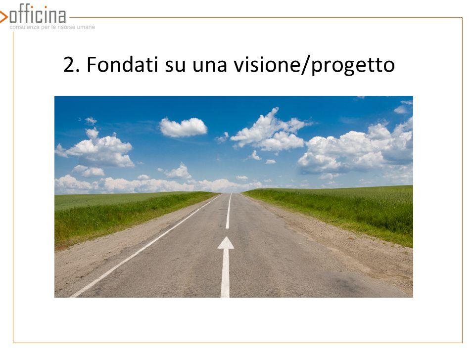 2. Fondati su una visione/progetto