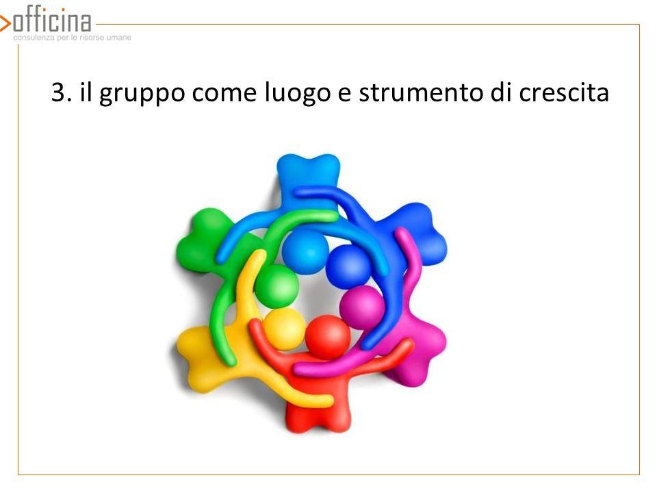 3. il gruppo come luogo e strumento di crescita