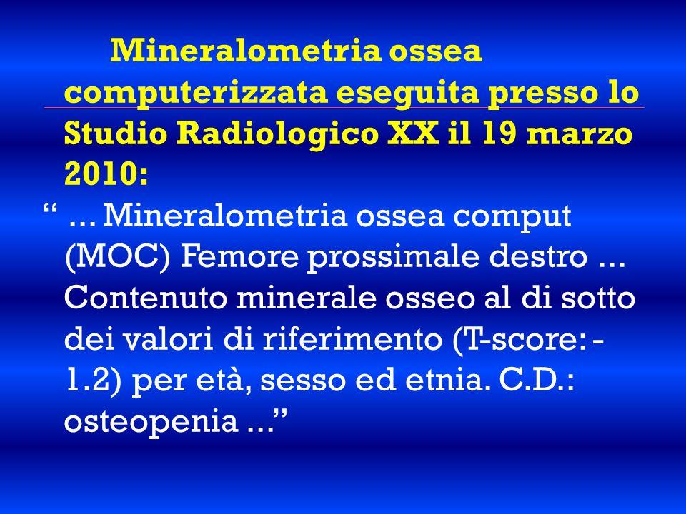 Mineralometria ossea computerizzata eseguita presso lo Studio Radiologico XX il 19 marzo 2010: