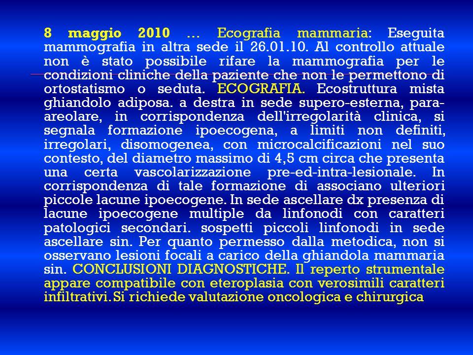 8 maggio 2010 … Ecografia mammaria: Eseguita mammografia in altra sede il 26.01.10.