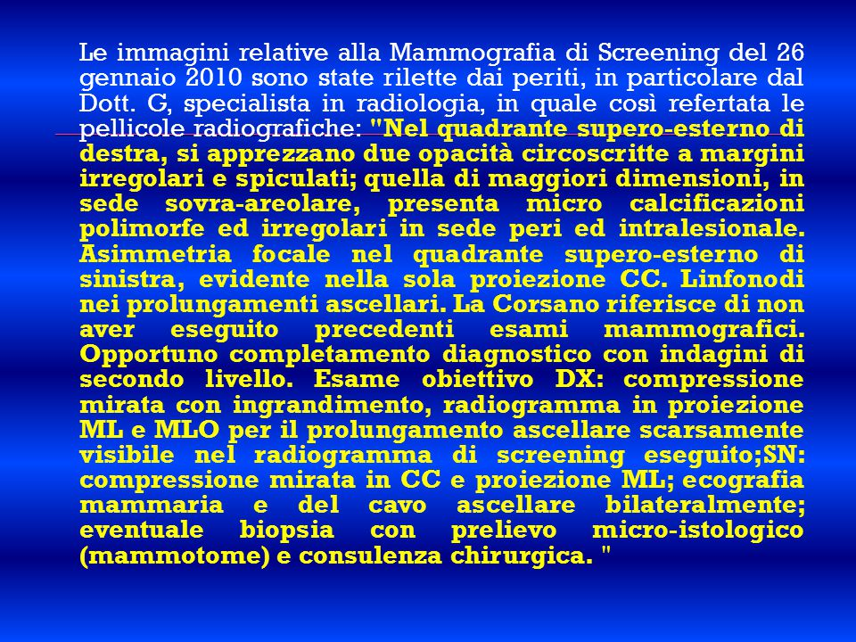 Le immagini relative alla Mammografia di Screening del 26 gennaio 2010 sono state rilette dai periti, in particolare dal Dott.