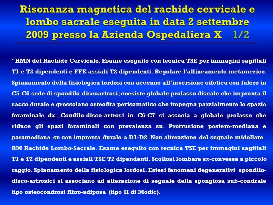 Risonanza magnetica del rachide cervicale e lombo sacrale eseguita in data 2 settembre 2009 presso la Azienda Ospedaliera X 1/2