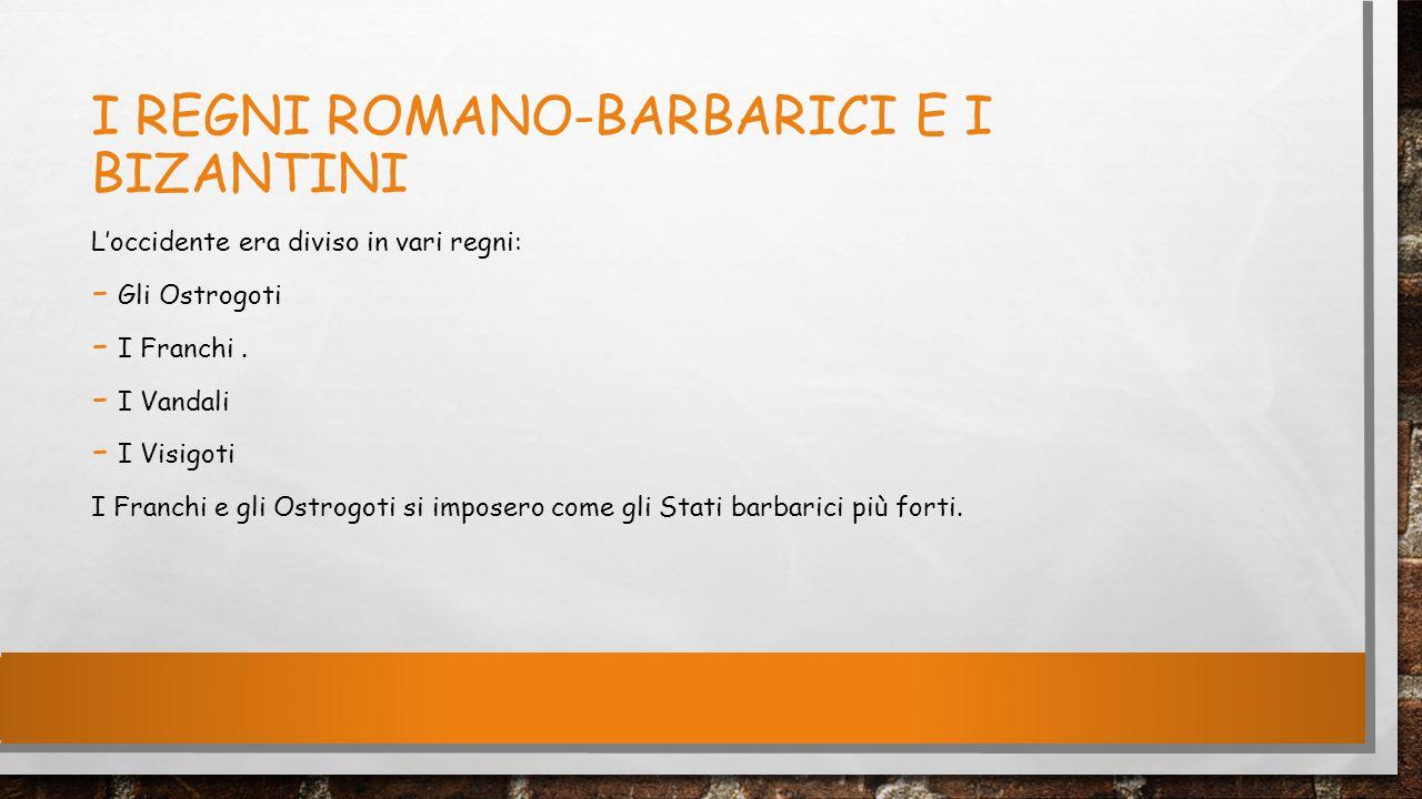 I regni romano-barbarici e i bizantini