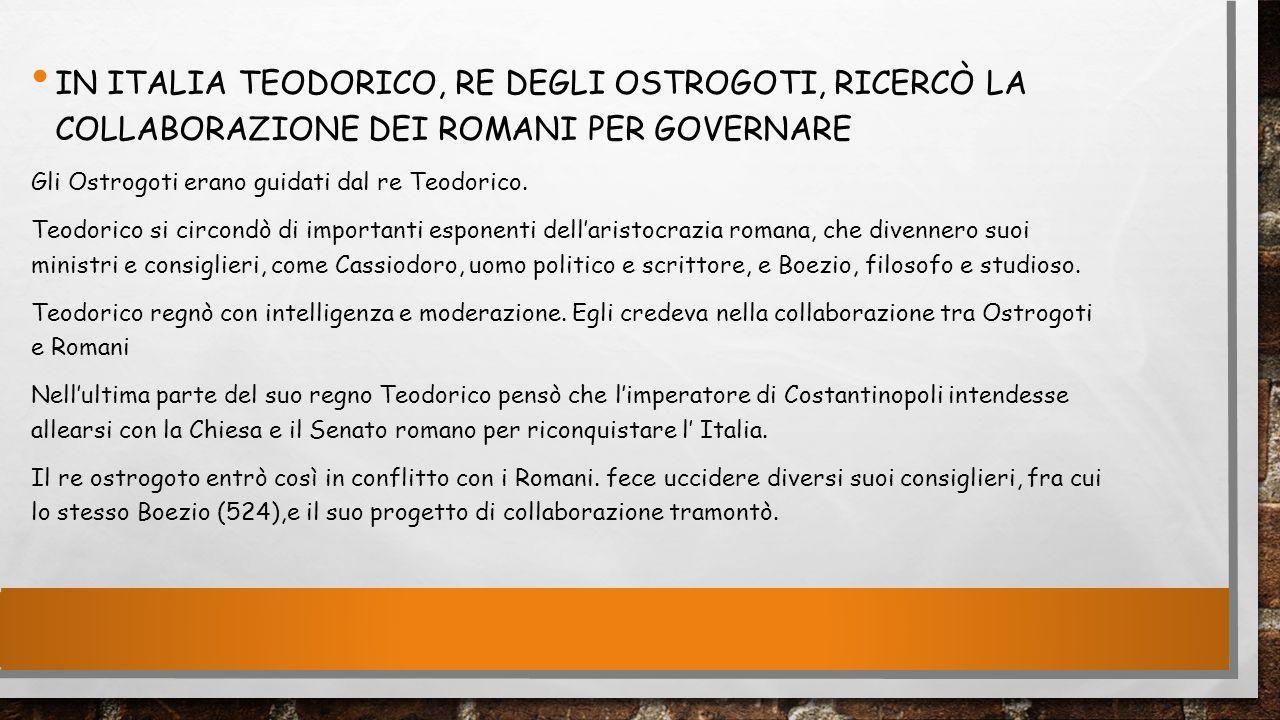 In Italia teodorico, re degli Ostrogoti, ricercò la collaborazione dei romani per Governare