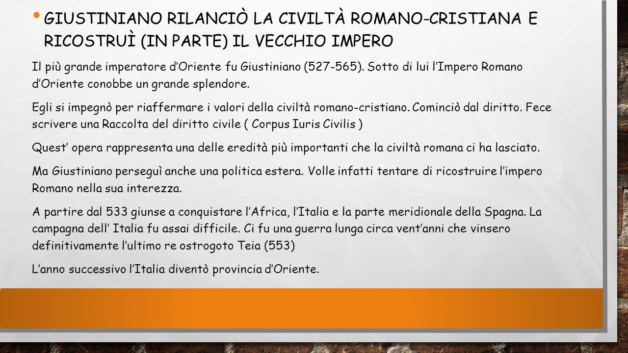 GIUSTINIANO Rilanciò LA Civiltà ROMANO-CRISTIANA E Ricostruì (IN PARTE) IL VECCHIO IMPERO