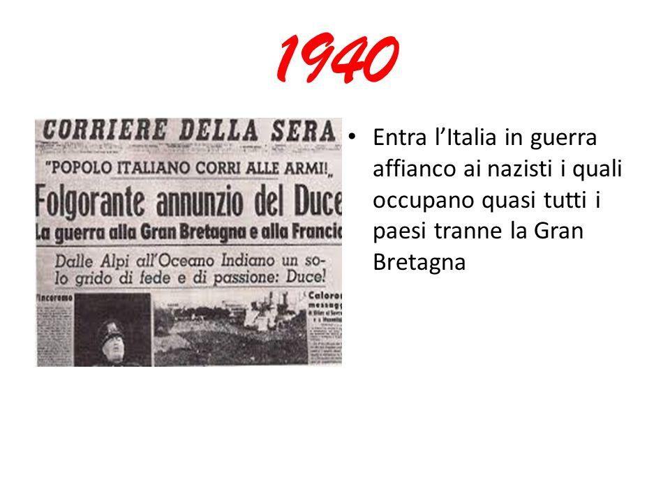 1940 Entra l'Italia in guerra affianco ai nazisti i quali occupano quasi tutti i paesi tranne la Gran Bretagna.
