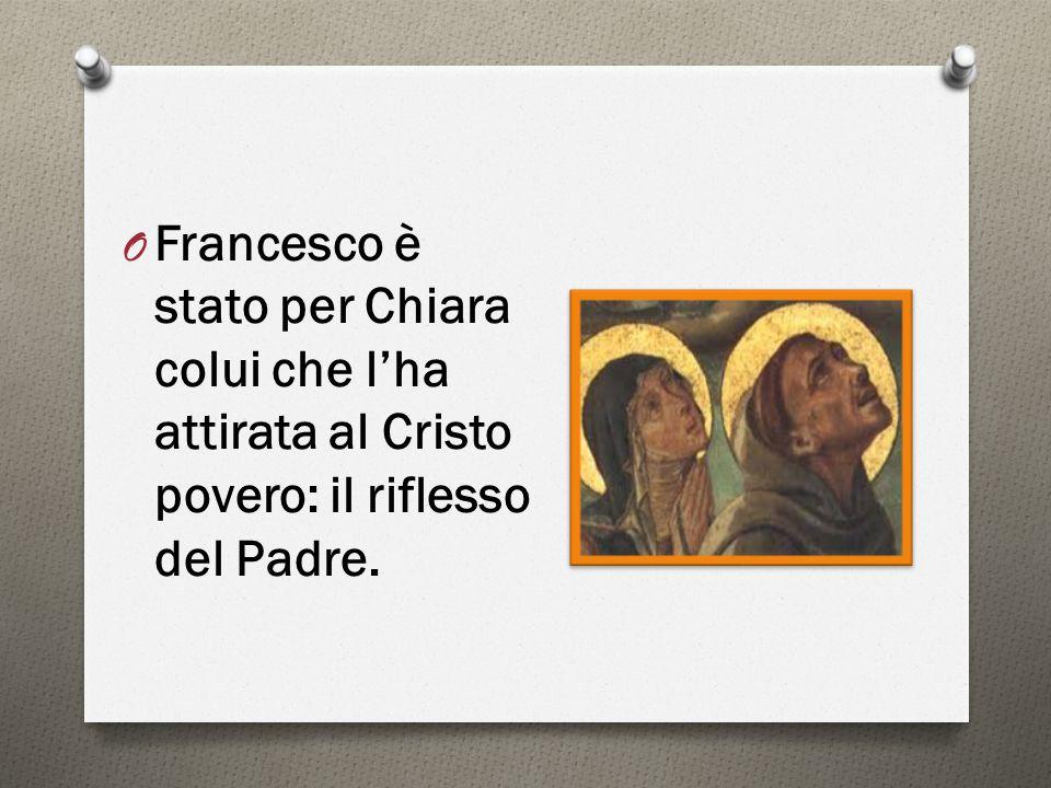 Francesco è stato per Chiara colui che l'ha attirata al Cristo povero: il riflesso del Padre.