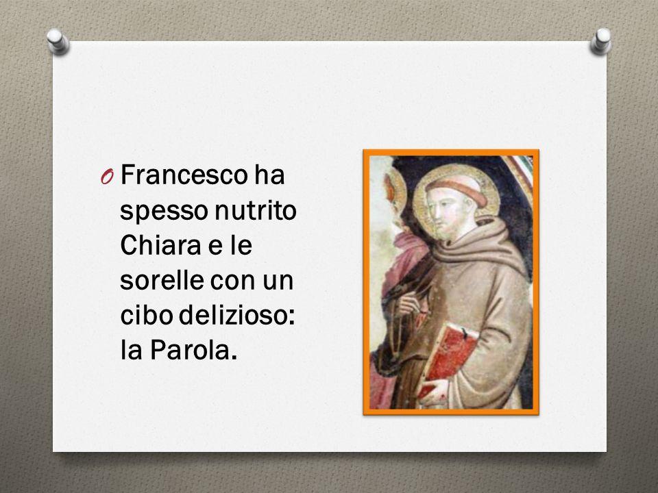Francesco ha spesso nutrito Chiara e le sorelle con un cibo delizioso: la Parola.