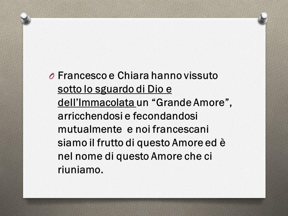 Francesco e Chiara hanno vissuto sotto lo sguardo di Dio e dell'Immacolata un Grande Amore , arricchendosi e fecondandosi mutualmente e noi francescani siamo il frutto di questo Amore ed è nel nome di questo Amore che ci riuniamo.