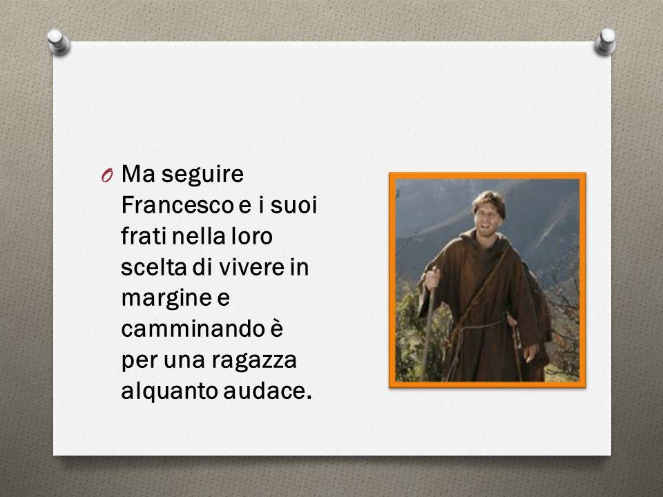 Ma seguire Francesco e i suoi frati nella loro scelta di vivere in margine e camminando è per una ragazza alquanto audace.