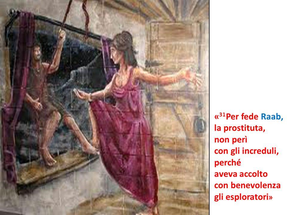 «31Per fede Raab, la prostituta, non perì. con gli increduli, perché. aveva accolto. con benevolenza.