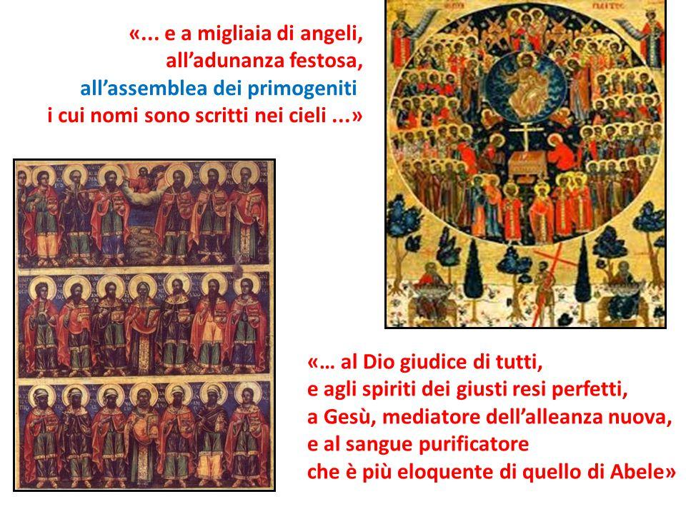 «... e a migliaia di angeli, all'adunanza festosa, all'assemblea dei primogeniti. i cui nomi sono scritti nei cieli ...»