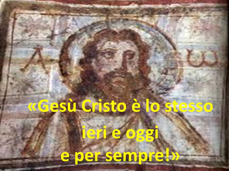«Gesù Cristo è lo stesso